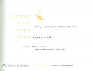 MASTERS OF THE ITALIC LETTER, TWENTY-TWO EXEMPLARS FROM THE SIXTEENTH CENTURY. Kathryn A. Atkins