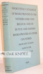 SHORT-TITLE CATALOGUE OF BOOKS PRINTED IN THE NETHERLANDS AND BELGIUM AND OF DUTCH AND FLEMISH...