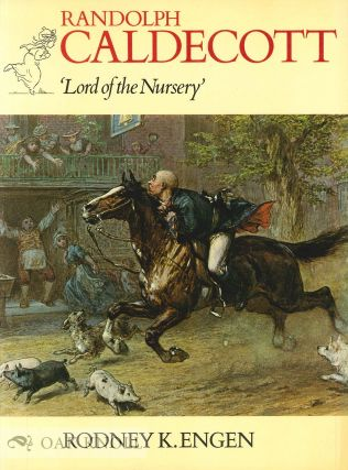 RANDOLPH CALDECOTT, 'LORD OF THE NURSERY'. Rodney K. Engen