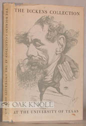 CATALOGUE OF THE DICKENS COLLECTION AT THE UNIVERSITY OF TEXAS