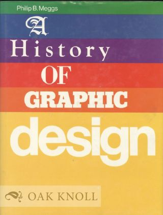 A HISTORY OF GRAPHIC DESIGN. Philip B. Meggs