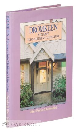 DROMKEEN: A JOURNEY INTO CHILDREN'S LITERATURE. Jeffrey Prentice, Bettina Bird.