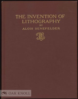 INVENTION OF LITHOGRAPHY. TRANSLATED FROM THE ORIGINAL GERMAN BY J.W. MULLER. Alios Senefelder