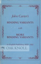BINDING VARIANTS WITH MORE BINDING VARIANTS IN ENGLISH PUBLISHING 1820 -1900. John Carter.