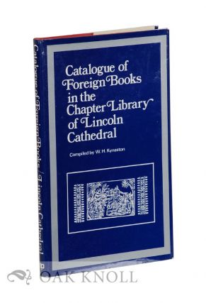 CATALOGUE OF FOREIGN BOOKS IN THE CHAPTER LIBRARY OF LINCOLN CATHEDRAL. William Herbert Kynaston