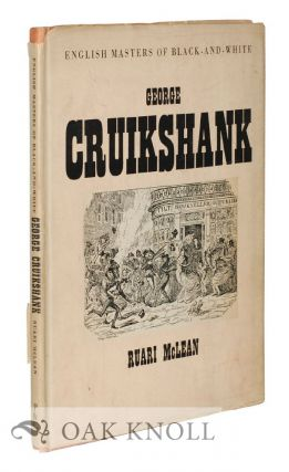 GEORGE CRUIKSHANK, HIS LIFE AND WORK AS A BOOK ILLUSTRATOR. Ruari McLean