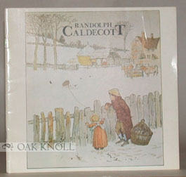 RANDOLPH CALDECOTT, 1846-1886, A CHRISTMAS EXHIBITION OF THE WORK OF THE VICTORIAN BOOK ILLUSTRATOR