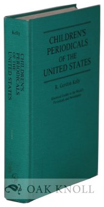 CHILDREN'S PERIODICALS OF THE UNITED STATES. R. Gordon Kelly.