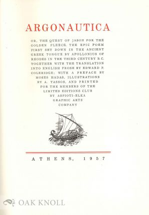 ARGONAUTICA, OR, THE QUEST OF JASON FOR THE GOLDEN FLEECE, THE EPIC POEM FIRST SET DOWN IN THE ANCIENT GREEK TONGUE BY APOLLONIUS. Translated by Edward P. Coleridge; with a Preface by Moses Hadas, Illustrations by A. Tassos.