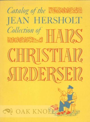 CATALOG OF THE JEAN HERSHOLT COLLECTION OF HANS CHRISTIAN ANDERSEN.