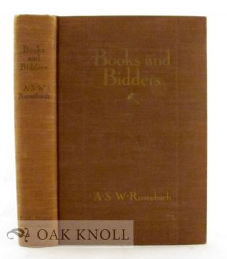 BOOKS AND BIDDERS, THE ADVENTURES OF A BIBLIOPHILE. A. S. W. Rosenbach.