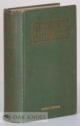 COMMERCIAL ENGRAVING AND PRINTING; A MANUAL OF PRACTICAL INSTRUCTION AND REFERENCE. Charles W. Hackleman.