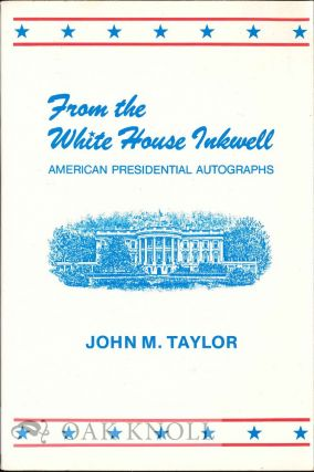 FROM THE WHITE HOUSE INKWELL, AMERICAN PRESIDENTIAL AUTOGRAPHS. John M. Taylor