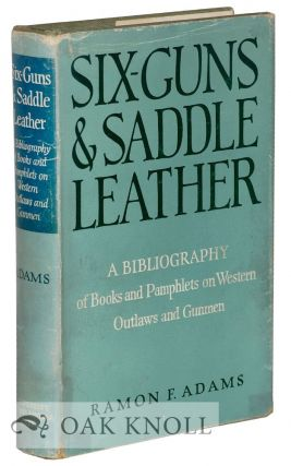 SIX-GUNS AND SADDLE LEATHER, A BIBLIOGRAPHY OF BOOKS AND PAMPHLETS ON WESTERN OUTLAWS AND GUNMEN....
