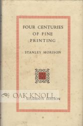FOUR CENTURIES OF FINE PRINTING TWO HUNDRED AND SEVENTY-TWO EXAMPLES OF THE WORK OF PRESSES...