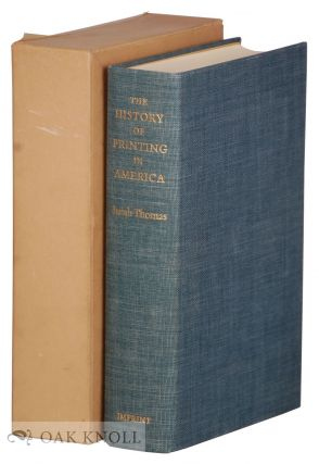 A HISTORY OF PRINTING IN AMERICA, WITH A BIOGRAPHY OF PRINTERS & AN ACCOUNT OF NEWSPAPERS.