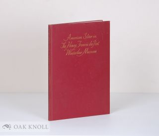AMERICAN SILVER IN THE HENRY FRANCIS DUPONT WINTERTHUR MUSEUM. With photographs by Gilbert Ask