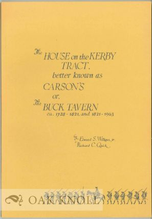 THE HOUSE ON THE KERBY TRACT, BETTER KNOWN AS CARSON'S OR, THE BUCK TAVERN CA. 1728- 1821, AND...