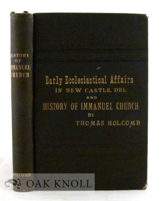 SKETCH OF EARLY ECCLESIASTICAL AFFAIRS IN NEW CASTLE, DELAWARE AND HISTORY OF IMMANUEL CHURCH....