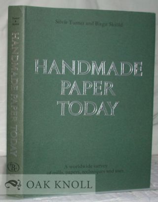 HANDMADE PAPER TODAY, A WORLDWIDE SURVEY OF MILLS, PAPERS, TECHNIQUES AND USES. Silvie Turner,...