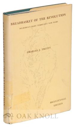 BREADBASKET OF THE REVOLUTION, DELMARVA IN THE WAR FOR INDEPENDENCE. Charles J. Truitt
