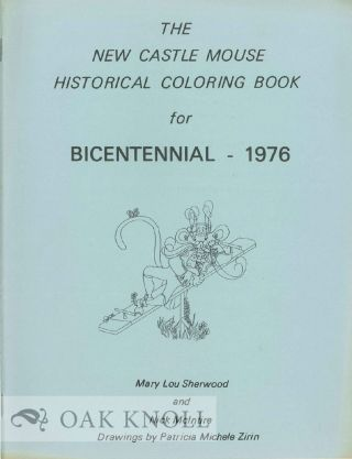 NEW CASTLE MOUSE HISTORICAL COLORING BOOK FOR BICENTENNIAL - 1976. Mary Lou Sherwood, Nick McIntire