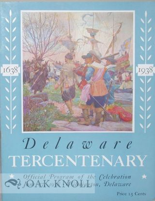 DELAWARE TERCENTENARY, 1638 - 1938, OFFICIAL PROGRAM OF THE CELEBRATION, JUNE 27, 1938,...