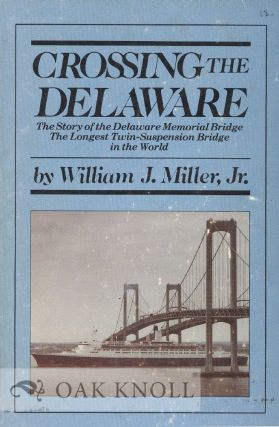 CROSSING THE DELAWARE, THE STORY OF THE DELAWARE MEMORIAL BRIDGE, THE LONGEST TWIN-SUSPENSION...