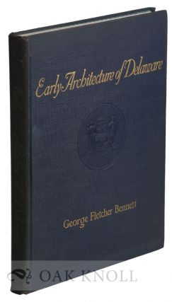 EARLY ARCHITECTURE OF DELAWARE. George Fletcher Bennett