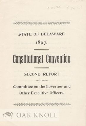 STATE OF DELAWARE 1897. CONSTITUTIONAL CONVENTION, SECOND REPORT OF TH E COMMITTEE ON THE...