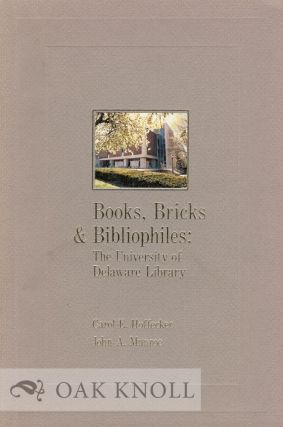 BOOKS, BRICKS & BIBLIOPHILES, THE UNIVERSITY OF DELAWARE LIBRARY. Carol E. Hoffecker, John A. Munroe