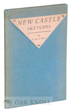 NEW CASTLE SKETCHES. Drawings by Albert Kruse. Notes by Gertrude Kruse. Gertrude Kruse