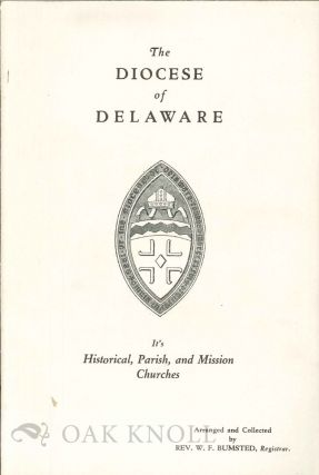 THE DIOCESE OF DELAWARE, IT'S HISTORICAL, PARISH, AND MISSION CHURCHES. W. F. Bumstead