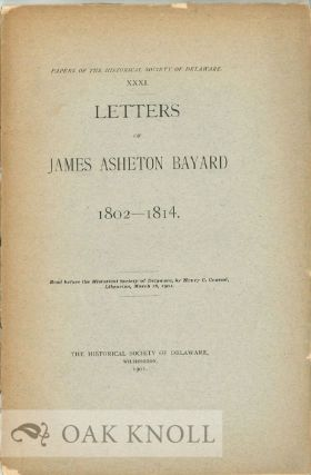 LETTERS OF JAMES ASHETON BAYARD, 1802-1814. Henry C. Conrad.