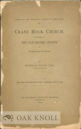 CRANE HOOK CHURCH, PREDECESSOR OF THE OLD SWEDES' CHURCH AT WILMINGTON. Pennock Pusey.