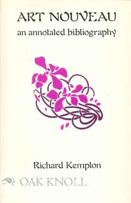 ART NOUVEAU, AN ANNOTATED BIBLIOGRAPHY. Richard Kempton