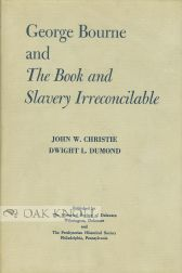 GEORGE BOURNE AND THE BOOK AND SLAVERY IRRECONCILABLE. John W. Christie, Dwight L. Dumond.