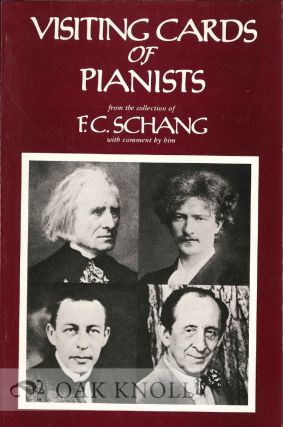 VISITING CARDS OF PIANISTS FROM THE COLLECTION OF F.C. SCHANG WITH COMMENT BY HIM. F. C. Schang