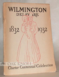 HIGHLIGHTS OF WILMINGTON, DELAWARE, 1832 - 1932, COMMEMORATING THE 100TH ANNIVERSARY OF THE...