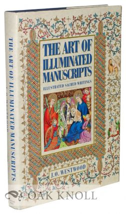 THE ART OF ILLUMINATED MANUSCRIPTS, ILLUSTRATED SACRED WRITINGS. J. O. Westwood.