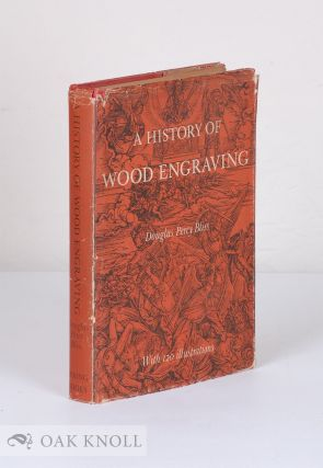 A HISTORY OF WOOD-ENGRAVING. Douglas Percy Bliss