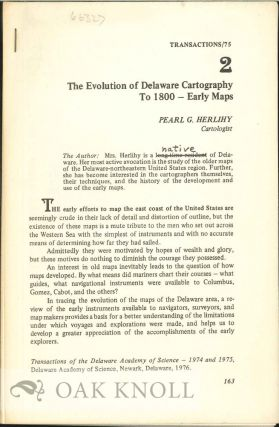EVOLUTION OF DELAWARE CARTOGRAPHY TO 1800 - EARLY MAPS. Pearl G. Herlihy