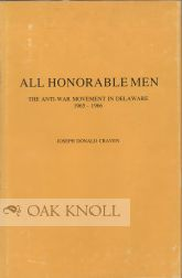 ALL HONORABLE MEN, THE ANTI-WAR MOVEMENT IN DELAWARE, 1965-1966. Joseph Donald Craven