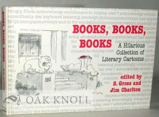 BOOKS, BOOKS, BOOKS A HILARIOUS COLLECTION OF LITERARY CARTOONS. S. Gross, Jim Charlton