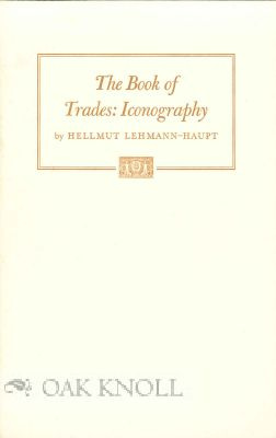 THE BOOK OF TRADES IN THE ICONOGRAPHY OF SOCIAL TYPOLOGY. Hellmut Lehmann-Haupt