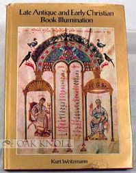 LATE ANTIQUE AND EARLY CHRISTIAN BOOK ILLUMINATION. Kurt Weitzmann
