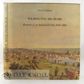 WILMINGTON, DELAWARE, PORTRAIT OF AN INDUSTRIAL CITY, 1830-1910
