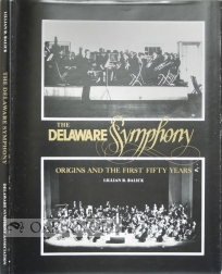 THE DELAWARE SYMPHONY, ORIGINS AND THE FIRST FIFTY YEARS. Lillian R. Balick.