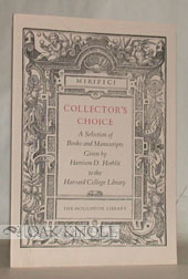 COLLECTOR'S CHOICE, A SELECTION OF BOOKS AND MANUSCRIPTS GIVEN BY HARRISON D. HORBLIT TO THE HARVARD COLLEGE LIBRARY. A COMMENCEMENT EXHIBITION FOR THE CLASS OF 1933.
