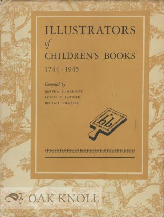 ILLUSTRATORS OF CHILDREN'S BOOKS, 1744-1945. Bertha E. Mahony